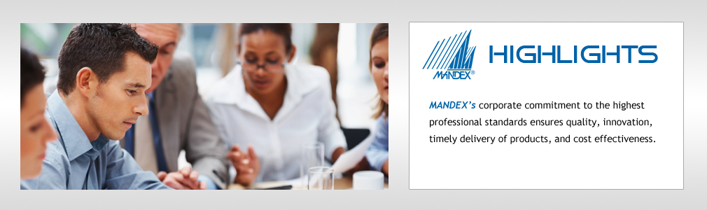 MANDEX's corporate commitment to the highest professional standards ensures quality, innovation, timely delivery of products, and cost effectiveness.
