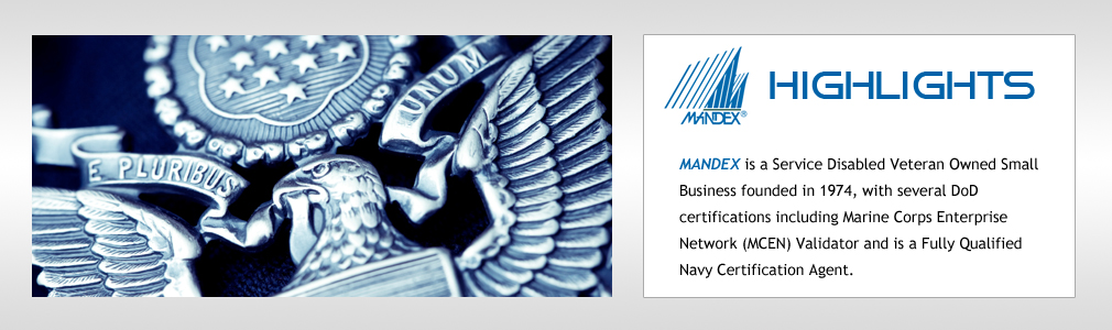 MANDEX is a Service Disabled Veteran Owned Small Business founded in 1974, with several DoD certifications including Marine Corps Enterprise Network (MCEN) Validator and is a Fully Qualified 